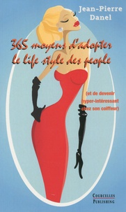 Jean-Pierre Danel - 365 moyens d'adopter le life style des people - Et de devenir hyper-intéressant chez son coiffeur.