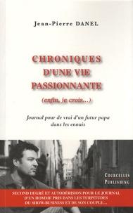Jean-Pierre Danel - Chroniques d'une vie passionnante (enfin, je crois...) - Journal pour de vrai d'un futur papa dans les ennuis.