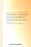 Jean-Pierre Danos - Développer et organiser l'ambulatoire dans un établissement de santé - Guide pratique, nouveaux concepts organisationnels.