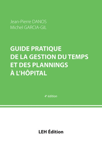 Jean-Pierre Danos et Michel Garcia-Gil - Guide pratique de la gestion du temps et des plannings à l'hôpital.