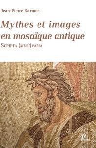 Jean-Pierre Darmon - Mythes et images en mosaïque antique - Scripta (musi)varia.