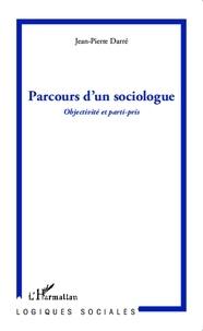 Jean-Pierre Darré - Parcours d'un sociologue - Objectivité et parti-pris.