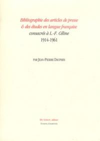 Jean-Pierre Dauphin - Bibliographie des articles de presse & des études en langue française consacrés à L.-F. Céline - 1914-1961.