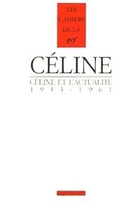 Jean-Pierre Dauphin - Céline et l'actualité 1933-1961.