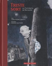 Jean-Pierre Davidts et Manon Gauthier - Triste sort ou l'hurluberlu de Morneville.