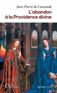 Jean-Pierre de Caussade - L'Abandon à la Providence divine.