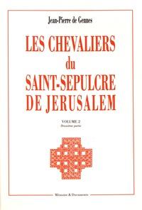 Jean-Pierre de Gennes - Les chevaliers du Saint-Sépulcre de Jérusalem - Volume 2, première et deuxième parties.