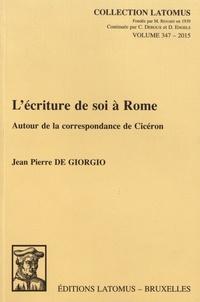 Jean-Pierre De Giorgio - L'écriture de soi à Rome - Autour de la correspondance de Cicéron.