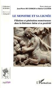 Jean-Pierre De Giorgio et Fabrice Galtier - Le monstre et sa lignée - Filiations et générations monstrueuses dans la littérature latine et sa postérité.