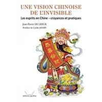 Jean-Pierre De Leeck - Une vision chinoise de l'invisible - Les esprits en Chine : croyances et pratiques.