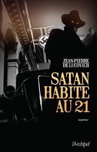 Jean-Pierre de Lucovich et Jean-Pierre de Lucovich - Satan habite au 21.