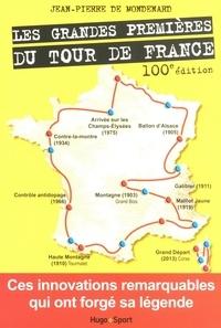 Jean-Pierre de Mondenard - Les grandes premières du Tour de France 100e édition - Ces innovations remarquables qui ont forgé sa légende.