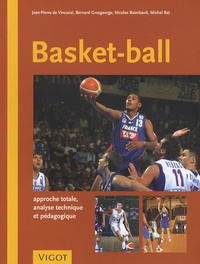 Jean-Pierre de Vincenzi et Nicolas Raimbault - Basket-Ball - Approche totale, analyse technique et pédagogique.