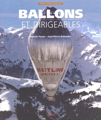 Jean-Pierre Debaeker et Patrick Facon - Ballons et dirigeables.