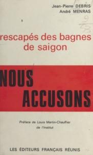 Jean-Pierre Debris et André Menras - Rescapés des bagnes de Saïgon, nous accusons.