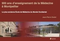 Jean-Pierre Dedet - 900 ans d'enseignement de la Médecine à Montpellier - La plus ancienne Ecole de Médecine du Monde Occidental.