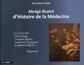 Jean-Pierre Dedet - Abrégé illustré d'Histoire de la Médecine.