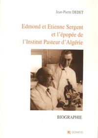 Jean-Pierre Dedet - Edmond et Etienne Sergent et l'apogée de l'Institut Pasteur d'Algérie.