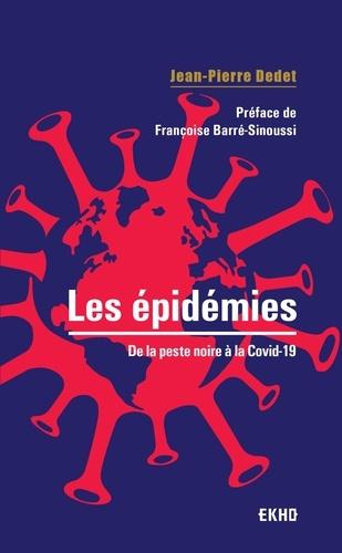 Jean-Pierre Dedet - Les épidémies - De la peste noire à la Covid-19.