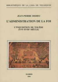 Jean-Pierre Dedieu - L'administration de la foi - L'inquisition de Tolède (XVIe-XVIIIe siècle).