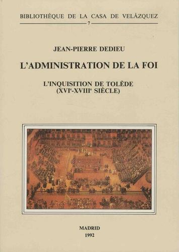 L'administration de la foi. L'inquisition de Tolède (XVIe-XVIIIe siècle) 2e édition