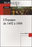 Jean-Pierre Dedieu - L'Espagne de 1492 à 1808.