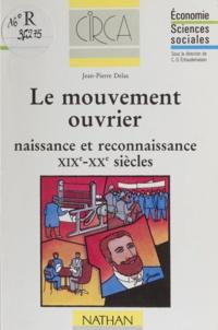 Jean-Pierre Delas - Le mouvement ouvrier - Naissance et reconnaissance, XIXe-XXe siècles.
