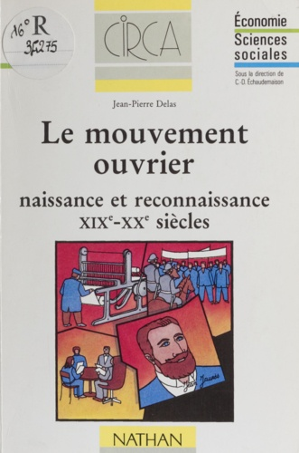 Le mouvement ouvrier. Naissance et reconnaissance, XIXe-XXe siècles