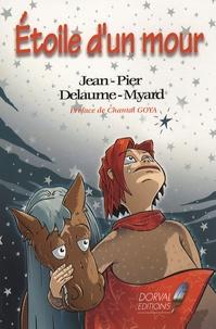 Jean-Pierre Delaume-Myard - Etoile d'un mour.