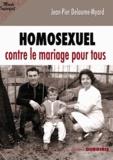 Jean-Pierre Delaume-Myard - Homosexuel - Contre le mariage pour tous.