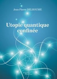 Jean-Pierre Delhoume - Utopie quantique confinée.
