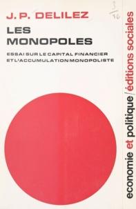 Jean-Pierre Delilez - Les monopoles - Essai sur le capital financier et l'accumulation monopoliste.