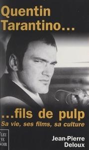 Jean-Pierre Deloux - Quentin Tarantino... fils de Pulp - Sa vie, ses films, sa culture.