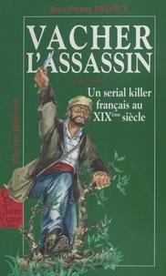 Jean-Pierre Deloux - Vacher assassin - Un serial killer français au XIXe siècle.
