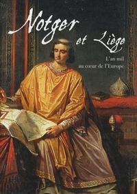 Jean-Pierre Delville et Jean-Louis Kupper - Notger et Liège - L'an mil au coeur de l'Europe.