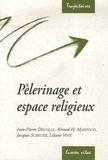 Jean-Pierre Delville et Ahmed Mahfoud - Pèlerinage et espace religieux.