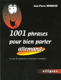 Jean-Pierre Demarche - 1001 Phrases pour bien parler allemand - Un peu de grammaire, beaucoup d'exemples.