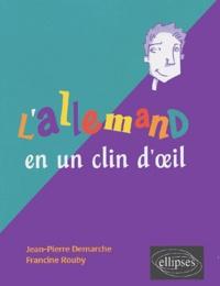 Jean-Pierre Demarche et Francine Rouby - L'allemand en un clin d'oeil - Toutes les expressions idiomatiques de la tête aux pieds du coq à l'âne.