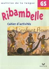 Jean-Pierre Demeulemeester et Nadine Demeulemeester - Ribambelle GS - Cahier d'activités, L'enfant fleur.