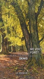 Jean-Pierre Denis - Me voici forêt.
