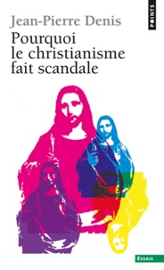 Jean-Pierre Denis - Pourquoi le christianisme fait scandale.