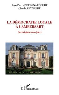 Jean-Pierre Deregnaucourt et Claude Reynaert - La démocratie locale à Lambersart - Des origines à nos jours.