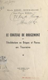 Jean-Pierre Derel et Nicole Derel-Monmarché - Le château de Rougemont et l'architecture en briques et pierres en Touraine.