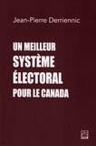 Jean-Pierre Derriennic - Un meilleur système électoral pour le Canada.
