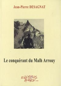 Jean-Pierre Desagnat - Le conquérant du Malh Arrouy.
