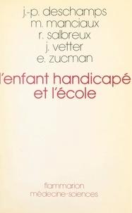 Jean-Pierre Deschamps et Michel Manciaux - L'enfant handicapé et l'école.