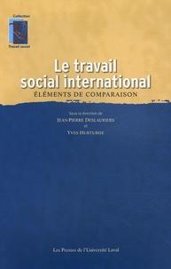 Jean-Pierre Deslauriers et Yves Hurtubise - Le travail social international - Eléments de comparaison.
