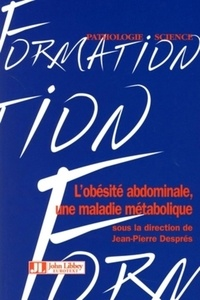 Jean-Pierre Després et Jean Dallongeville - L'obésité abdominale, une maladie métabolique.