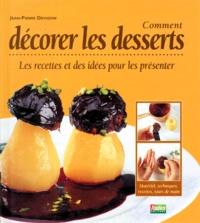 Jean-Pierre Devigon - Comment décorer les desserts - Les recettes et des idées pour les présenter.