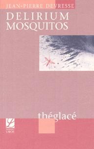 Jean-Pierre Devresse - Delirium Mosquitos (10 jours de la vie de Clare et Matthew : les derniers).